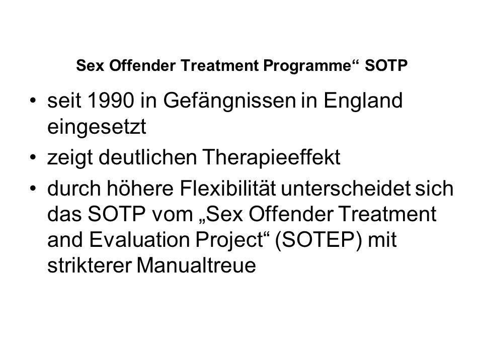 Sex Offender Treatment Programme SOTP seit 1990 in Gefängnissen in England eingesetzt zeigt deutlichen Therapieeffekt durch höhere Flexibilität unterscheidet sich das SOTP vom Sex Offender Treatment and Evaluation Project (SOTEP) mit strikterer Manualtreue