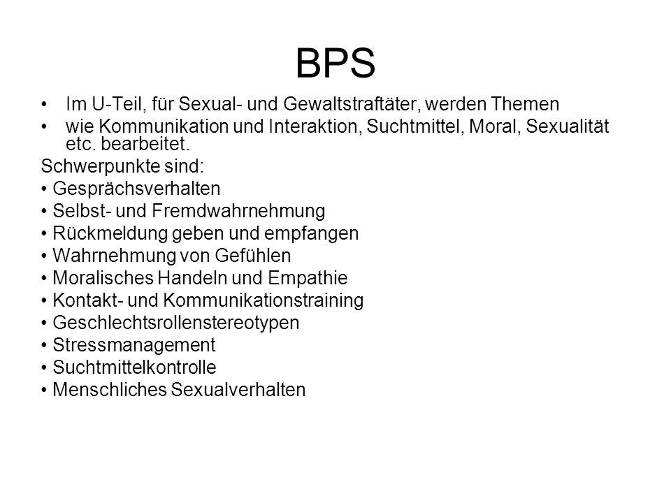 BPS Im U-Teil, für Sexual- und Gewaltstraftäter, werden Themen wie Kommunikation und Interaktion, Suchtmittel, Moral, Sexualität etc.
