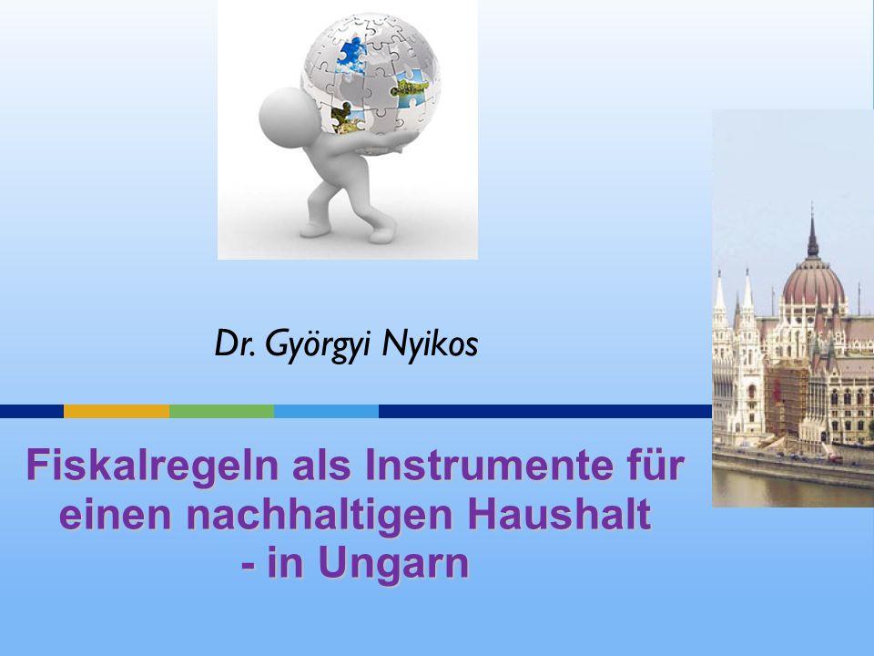 Fiskalregeln als Instrumente für einen nachhaltigen Haushalt - in Ungarn Dr. Györgyi Nyikos
