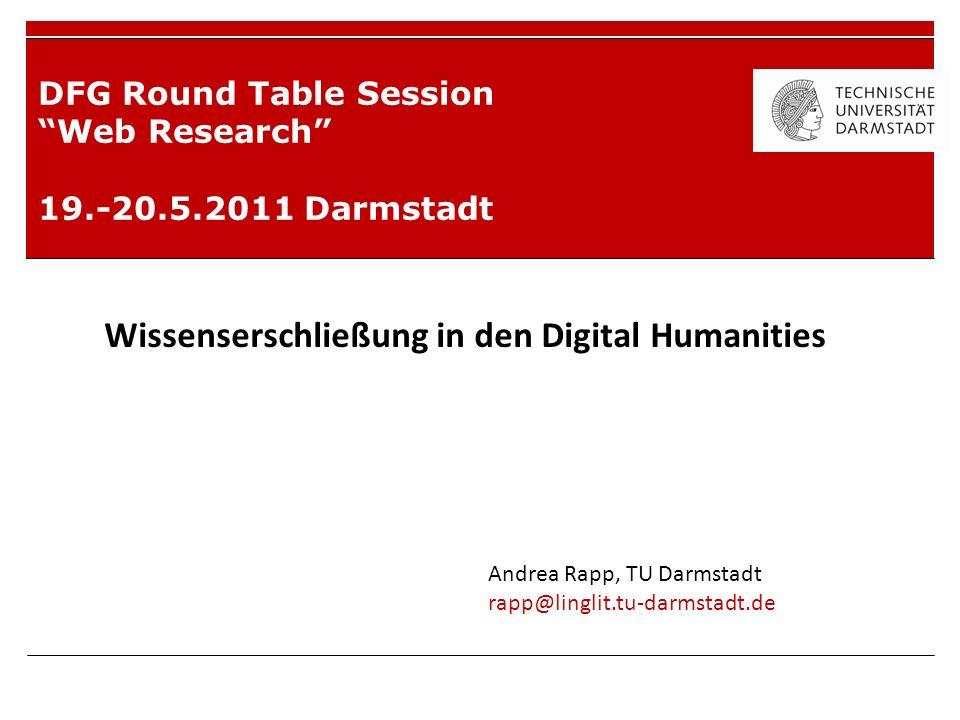 DFG Round Table Session Web Research 19.-20.5.2011 Darmstadt Wissenserschließung in den Digital Humanities Andrea Rapp, TU Darmstadt rapp@linglit.tu-d