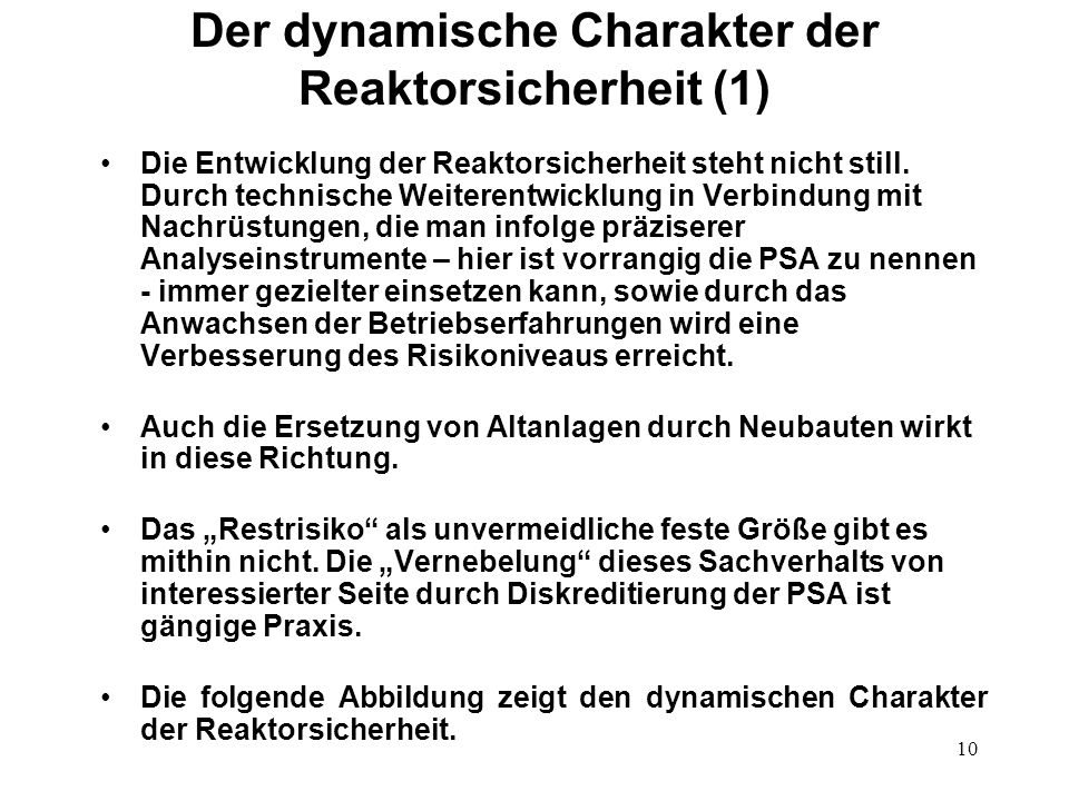 10 Der dynamische Charakter der Reaktorsicherheit (1) Die Entwicklung der Reaktorsicherheit steht nicht still.
