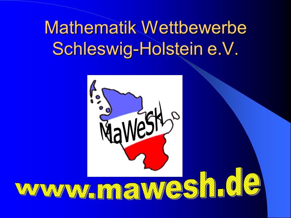 Ziele des Vereins Zweck des am 24.04.2006 gegründeten Vereins Mathematik- Wettbewerbe Schleswig-Holstein (MaWeSH) ist die Förderung von mathematisch interessierten und talentierten Schülerinnen und Schülern im Land Schleswig-Holstein.
