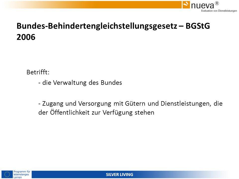 Bundes-Behindertengleichstellungsgesetz – BGStG 2006 Betrifft: - die Verwaltung des Bundes - Zugang und Versorgung mit Gütern und Dienstleistungen, di