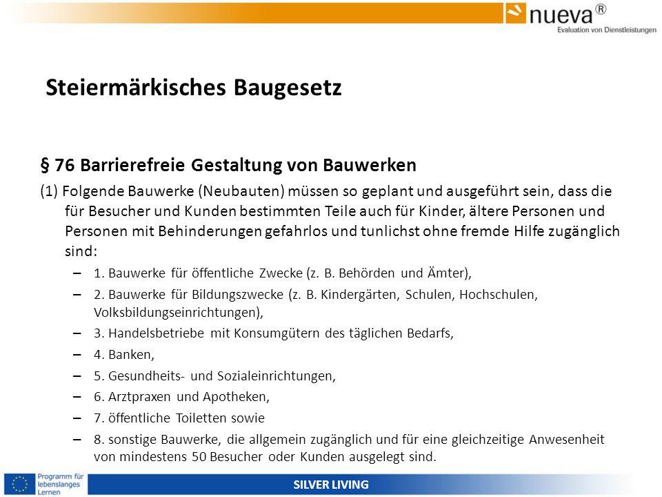 Steiermärkisches Baugesetz § 76 Barrierefreie Gestaltung von Bauwerken (1) Folgende Bauwerke (Neubauten) müssen so geplant und ausgeführt sein, dass d