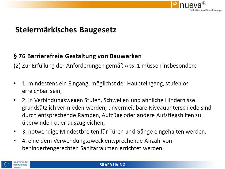 Steiermärkisches Baugesetz § 76 Barrierefreie Gestaltung von Bauwerken (2) Zur Erfüllung der Anforderungen gemäß Abs. 1 müssen insbesondere 1. mindest
