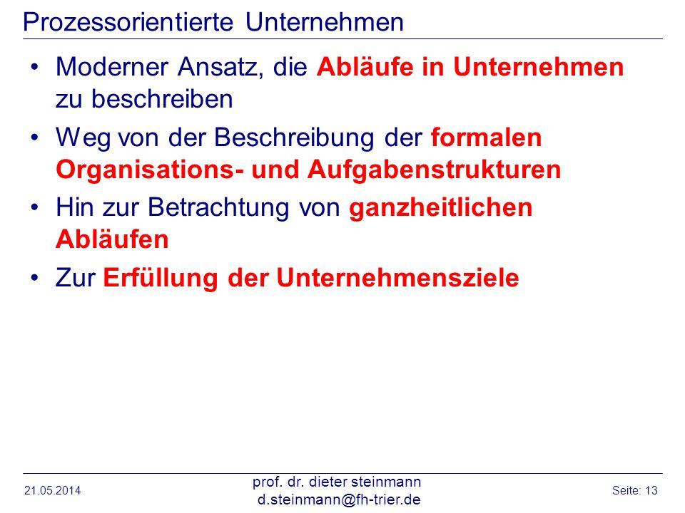 21.05.2014 prof. dr. dieter steinmann d.steinmann@fh-trier.de Seite: 13 Prozessorientierte Unternehmen Moderner Ansatz, die Abläufe in Unternehmen zu