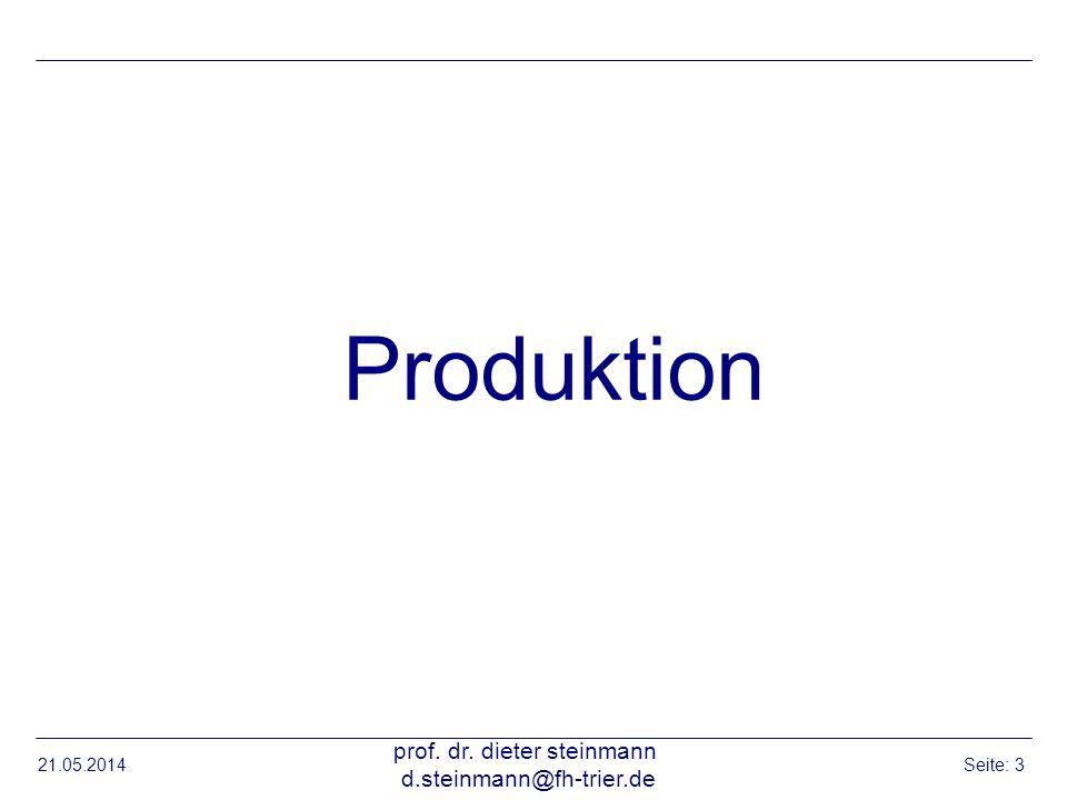 21.05.2014 prof. dr. dieter steinmann d.steinmann@fh-trier.de Seite: 3 Produktion
