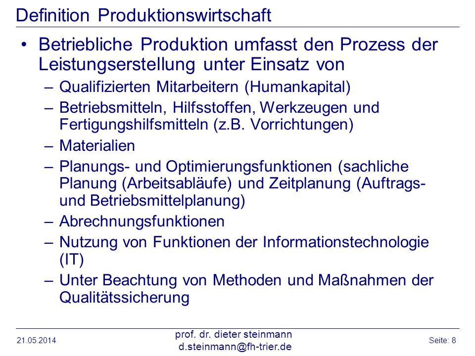 21.05.2014 prof. dr. dieter steinmann d.steinmann@fh-trier.de Seite: 8 Definition Produktionswirtschaft Betriebliche Produktion umfasst den Prozess de