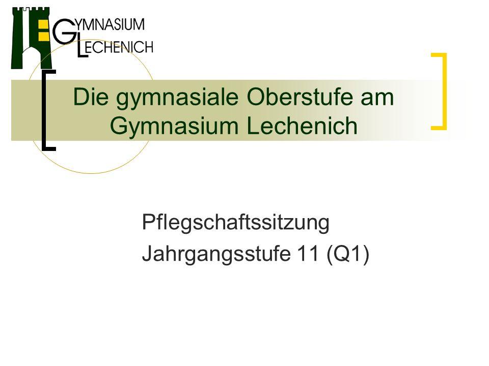 Die gymnasiale Oberstufe am Gymnasium Lechenich Pflegschaftssitzung Jahrgangsstufe 11 (Q1)