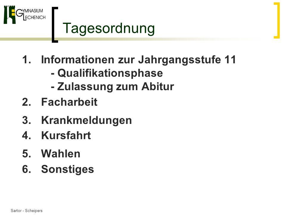 Sartor - Scheipers Tagesordnung 1.Informationen zur Jahrgangsstufe 11 - Qualifikationsphase - Zulassung zum Abitur 2.Facharbeit 3.Krankmeldungen 4.Kursfahrt 5.Wahlen 6.Sonstiges