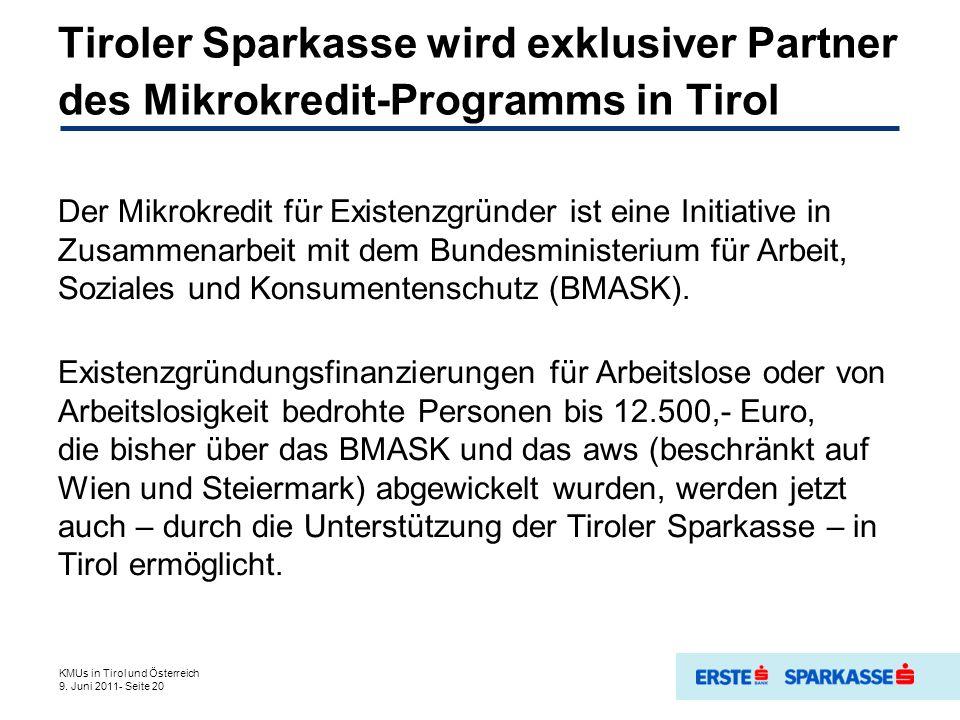 Tiroler Sparkasse wird exklusiver Partner des Mikrokredit-Programms in Tirol Der Mikrokredit für Existenzgründer ist eine Initiative in Zusammenarbeit mit dem Bundesministerium für Arbeit, Soziales und Konsumentenschutz (BMASK).