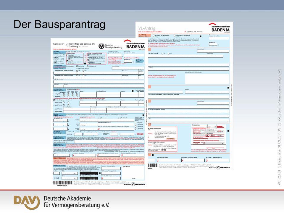 AG 528 B1 3 Bausparen 31.03.20110 S. 22 © Deutsche Vermögensberatung AG Der Bausparantrag