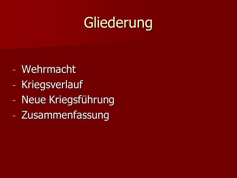 Gliederung - Wehrmacht - Kriegsverlauf - Neue Kriegsführung - Zusammenfassung