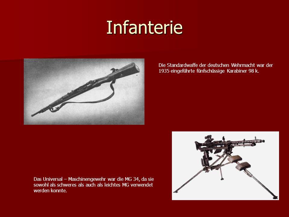 Infanterie Die Standardwaffe der deutschen Wehrmacht war der 1935 eingeführte fünfschüssige Karabiner 98 k. Das Universal – Maschinengewehr war die MG