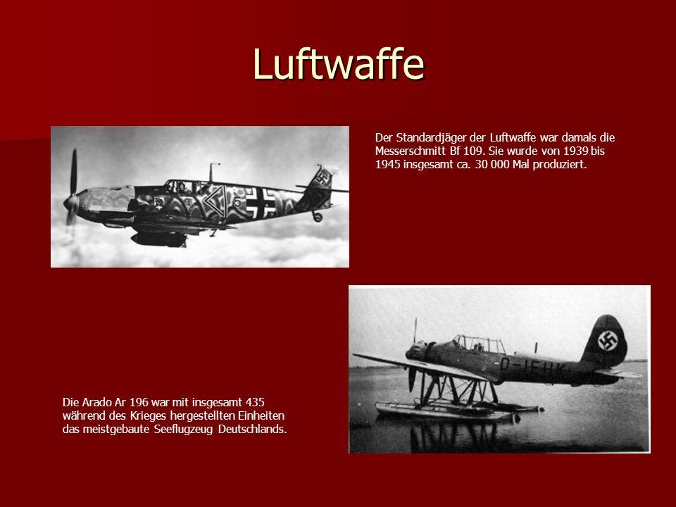 Luftwaffe Der Standardjäger der Luftwaffe war damals die Messerschmitt Bf 109. Sie wurde von 1939 bis 1945 insgesamt ca. 30 000 Mal produziert. Die Ar