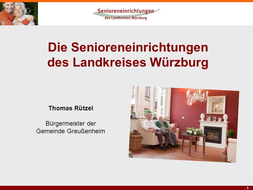 - 1 - Die Senioreneinrichtungen des Landkreises Würzburg Thomas Rützel Bürgermeister der Gemeinde Greußenheim