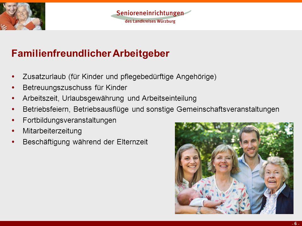 - 6 - Familienfreundlicher Arbeitgeber Zusatzurlaub (für Kinder und pflegebedürftige Angehörige) Betreuungszuschuss für Kinder Arbeitszeit, Urlaubsgew