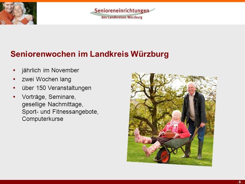 - 8 - Seniorenwochen im Landkreis Würzburg jährlich im November zwei Wochen lang über 150 Veranstaltungen Vorträge, Seminare, gesellige Nachmittage, S