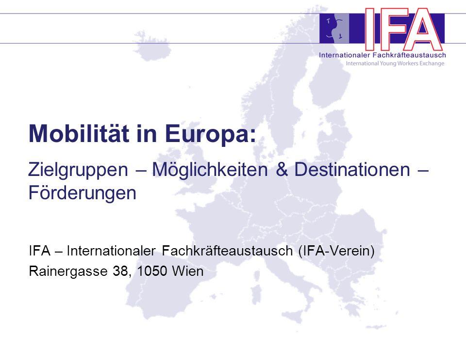 Mobilität in Europa: Zielgruppen – Möglichkeiten & Destinationen – Förderungen IFA – Internationaler Fachkräfteaustausch (IFA-Verein) Rainergasse 38, 1050 Wien