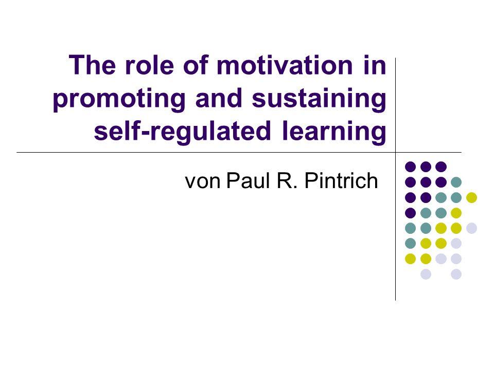 The role of motivation in promoting and sustaining self-regulated learning Was ist selbstreguliertes Lernen.