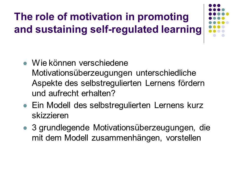 The role of motivation in promoting and sustaining self-regulated learning Wie können verschiedene Motivationsüberzeugungen unterschiedliche Aspekte d
