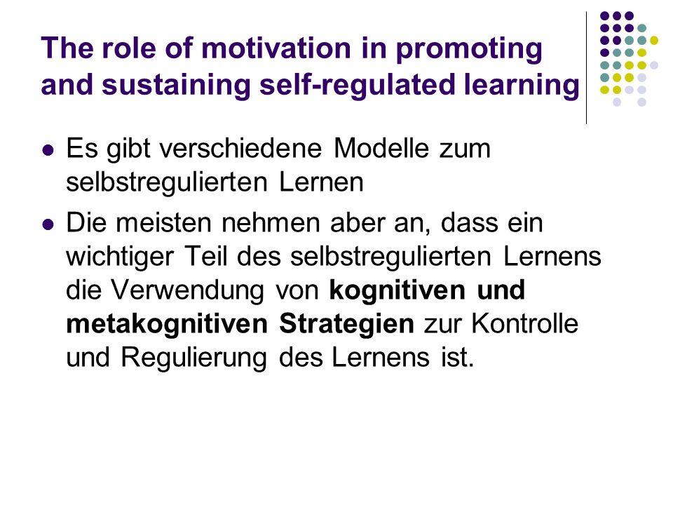 The role of motivation in promoting and sustaining self-regulated learning Es gibt verschiedene Modelle zum selbstregulierten Lernen Die meisten nehme