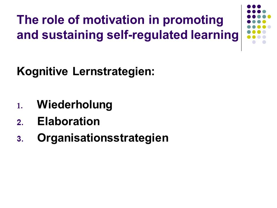 The role of motivation in promoting and sustaining self-regulated learning Kognitive Lernstrategien: 1.