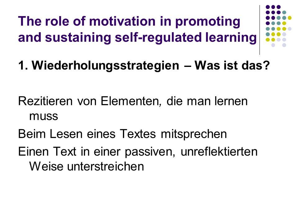 The role of motivation in promoting and sustaining self-regulated learning 1. Wiederholungsstrategien – Was ist das? Rezitieren von Elementen, die man