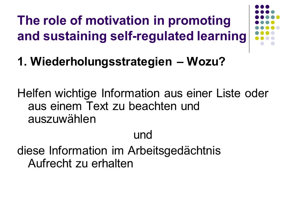 The role of motivation in promoting and sustaining self-regulated learning 1. Wiederholungsstrategien – Wozu? Helfen wichtige Information aus einer Li