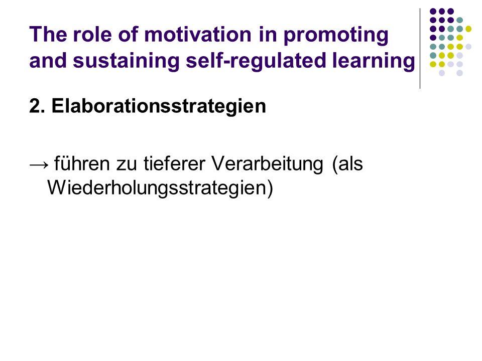 The role of motivation in promoting and sustaining self-regulated learning 2. Elaborationsstrategien führen zu tieferer Verarbeitung (als Wiederholung