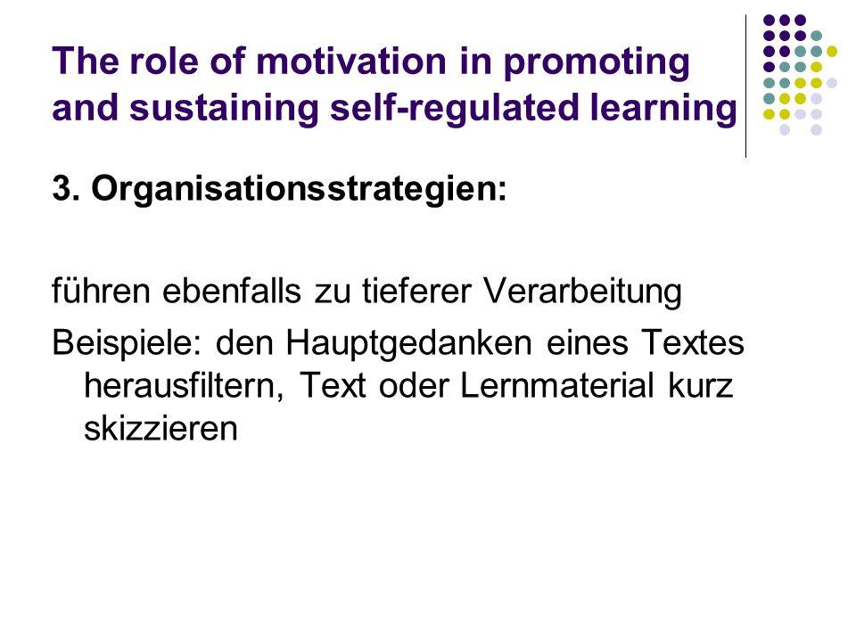 The role of motivation in promoting and sustaining self-regulated learning 3. Organisationsstrategien: führen ebenfalls zu tieferer Verarbeitung Beisp
