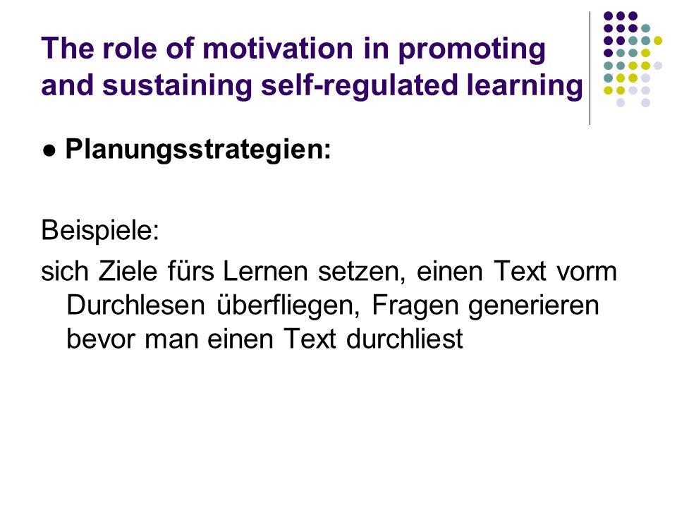 The role of motivation in promoting and sustaining self-regulated learning Planungsstrategien: Beispiele: sich Ziele fürs Lernen setzen, einen Text vo