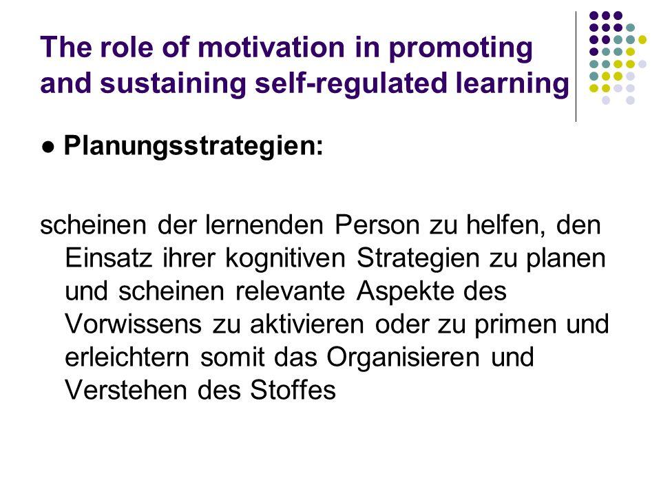 The role of motivation in promoting and sustaining self-regulated learning Planungsstrategien: scheinen der lernenden Person zu helfen, den Einsatz ih