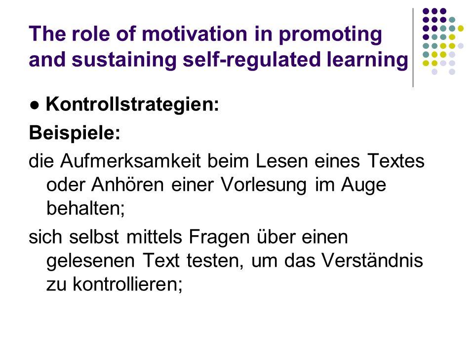 The role of motivation in promoting and sustaining self-regulated learning Kontrollstrategien: Beispiele: die Aufmerksamkeit beim Lesen eines Textes o