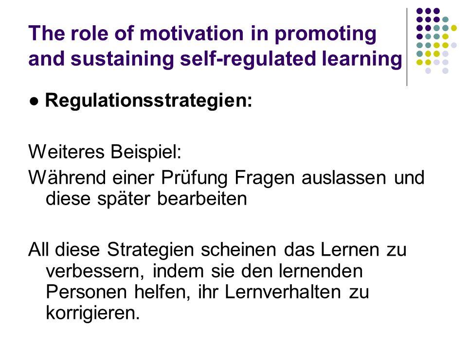 The role of motivation in promoting and sustaining self-regulated learning Regulationsstrategien: Weiteres Beispiel: Während einer Prüfung Fragen ausl