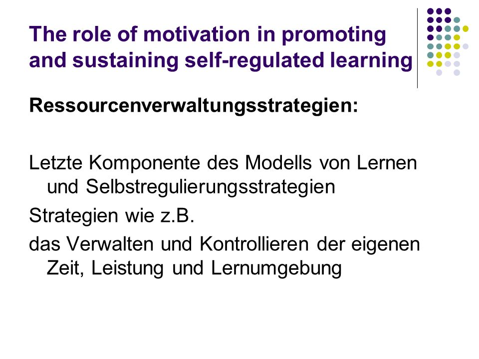The role of motivation in promoting and sustaining self-regulated learning Ressourcenverwaltungsstrategien: Letzte Komponente des Modells von Lernen u