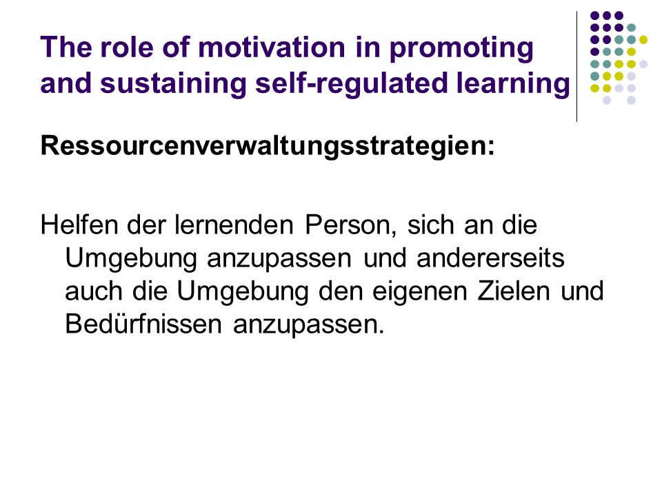 The role of motivation in promoting and sustaining self-regulated learning Ressourcenverwaltungsstrategien: Helfen der lernenden Person, sich an die U