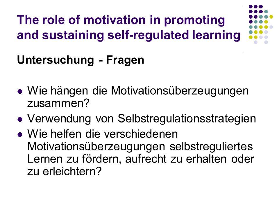 The role of motivation in promoting and sustaining self-regulated learning Untersuchung - Fragen Wie hängen die Motivationsüberzeugungen zusammen? Ver