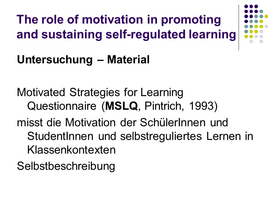 The role of motivation in promoting and sustaining self-regulated learning Untersuchung – Material Motivated Strategies for Learning Questionnaire (MS