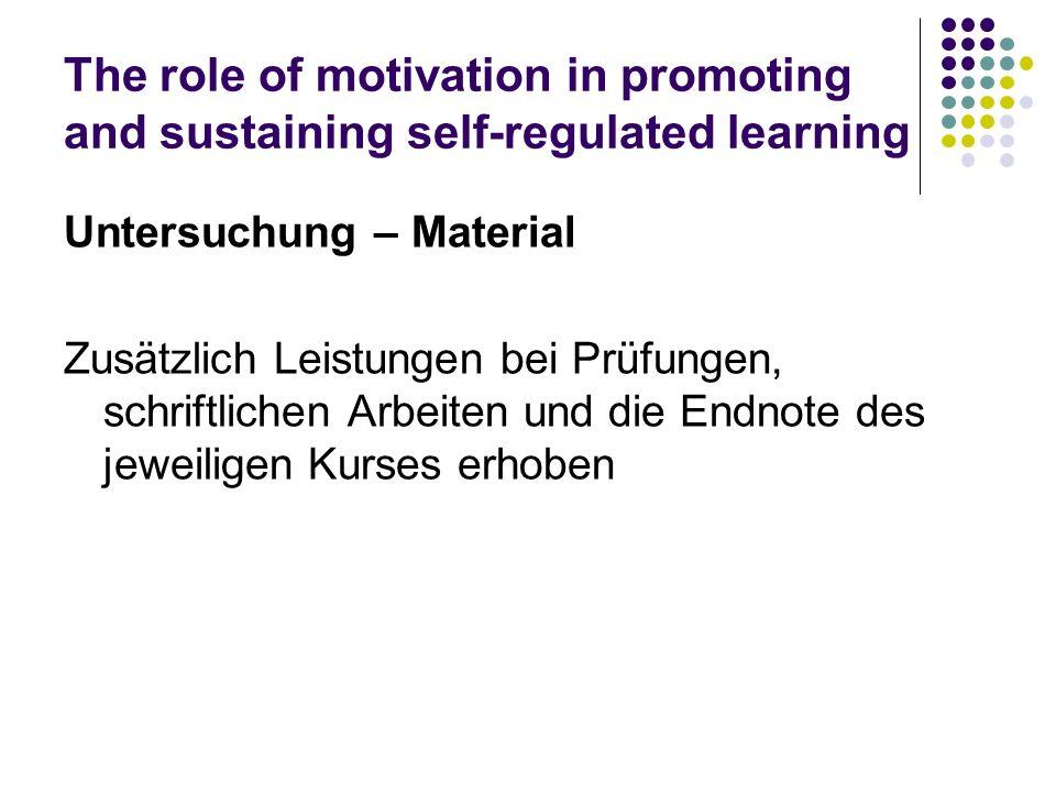 The role of motivation in promoting and sustaining self-regulated learning Untersuchung – Material Zusätzlich Leistungen bei Prüfungen, schriftlichen