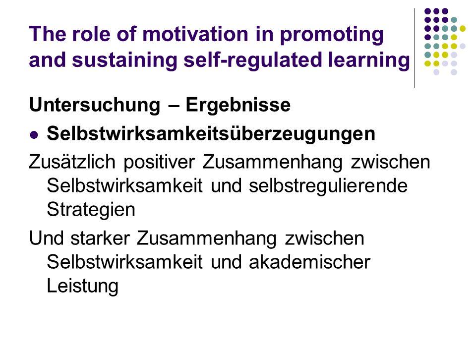 The role of motivation in promoting and sustaining self-regulated learning Untersuchung – Ergebnisse Selbstwirksamkeitsüberzeugungen Zusätzlich positi