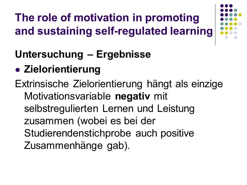 The role of motivation in promoting and sustaining self-regulated learning Untersuchung – Ergebnisse Zielorientierung Extrinsische Zielorientierung hä