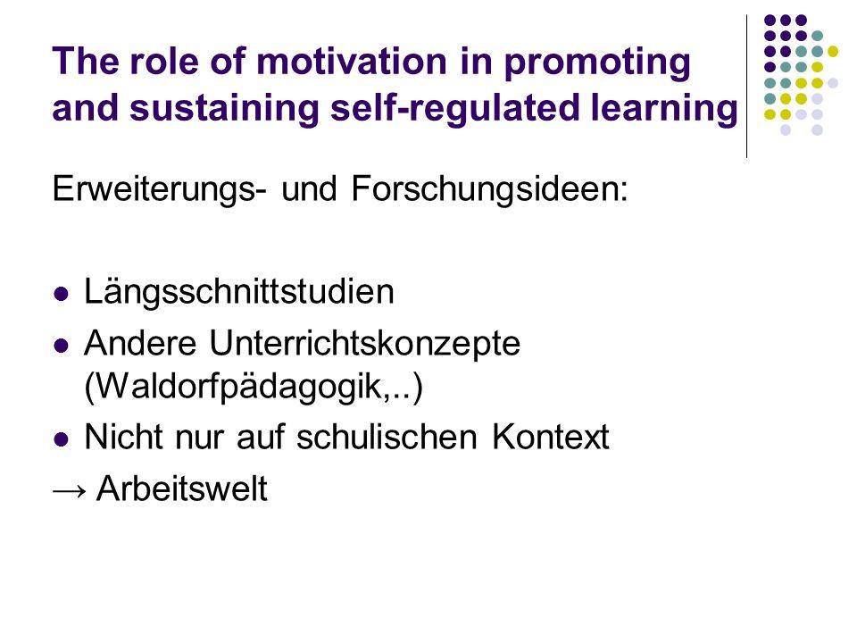 The role of motivation in promoting and sustaining self-regulated learning Erweiterungs- und Forschungsideen: Längsschnittstudien Andere Unterrichtsko
