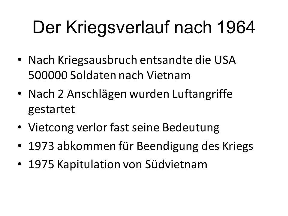 Der Kriegsverlauf nach 1964 Nach Kriegsausbruch entsandte die USA 500000 Soldaten nach Vietnam Nach 2 Anschlägen wurden Luftangriffe gestartet Vietcon