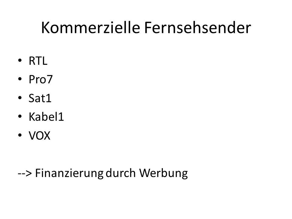 Kommerzielle Fernsehsender RTL Pro7 Sat1 Kabel1 VOX --> Finanzierung durch Werbung