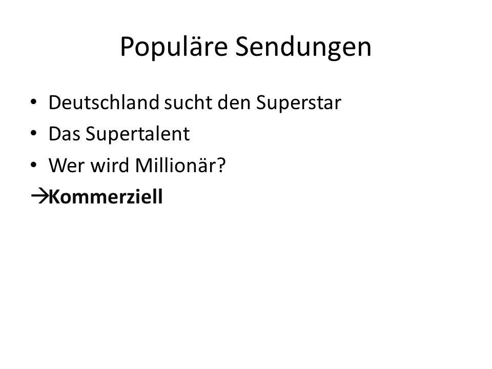 Populäre Sendungen Deutschland sucht den Superstar Das Supertalent Wer wird Millionär? Kommerziell