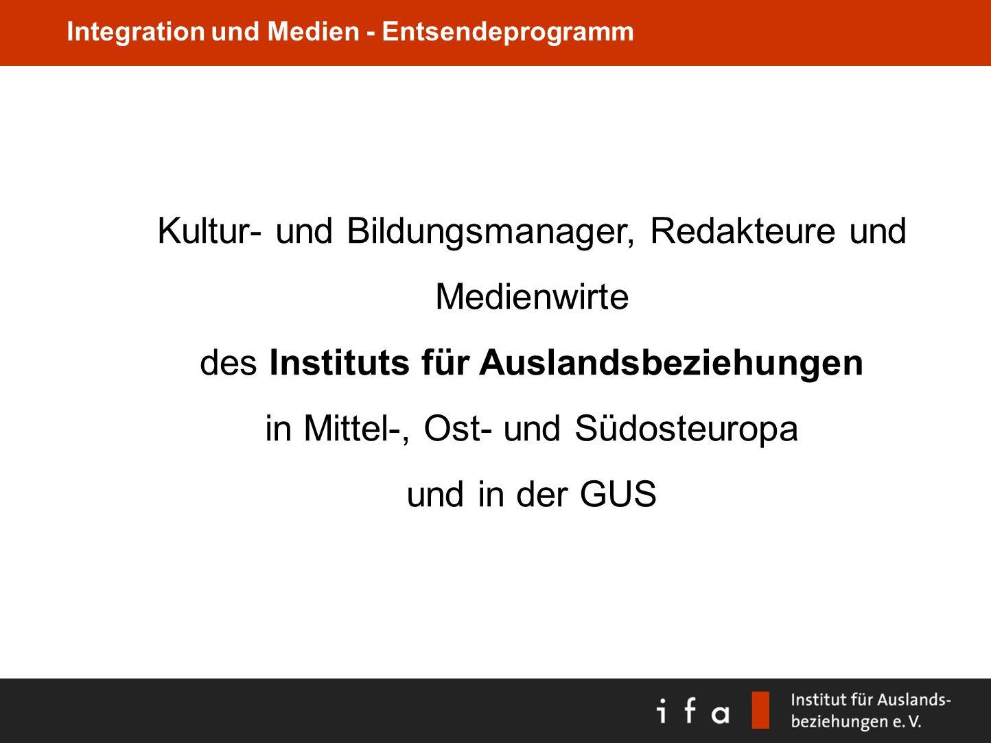 Integration und Medien - Entsendeprogramm Kultur- und Bildungsmanager, Redakteure und Medienwirte des Instituts für Auslandsbeziehungen in Mittel-, Os