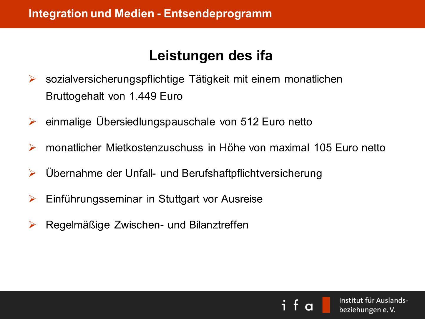 Integration und Medien - Entsendeprogramm Leistungen des ifa sozialversicherungspflichtige Tätigkeit mit einem monatlichen Bruttogehalt von 1.449 Euro