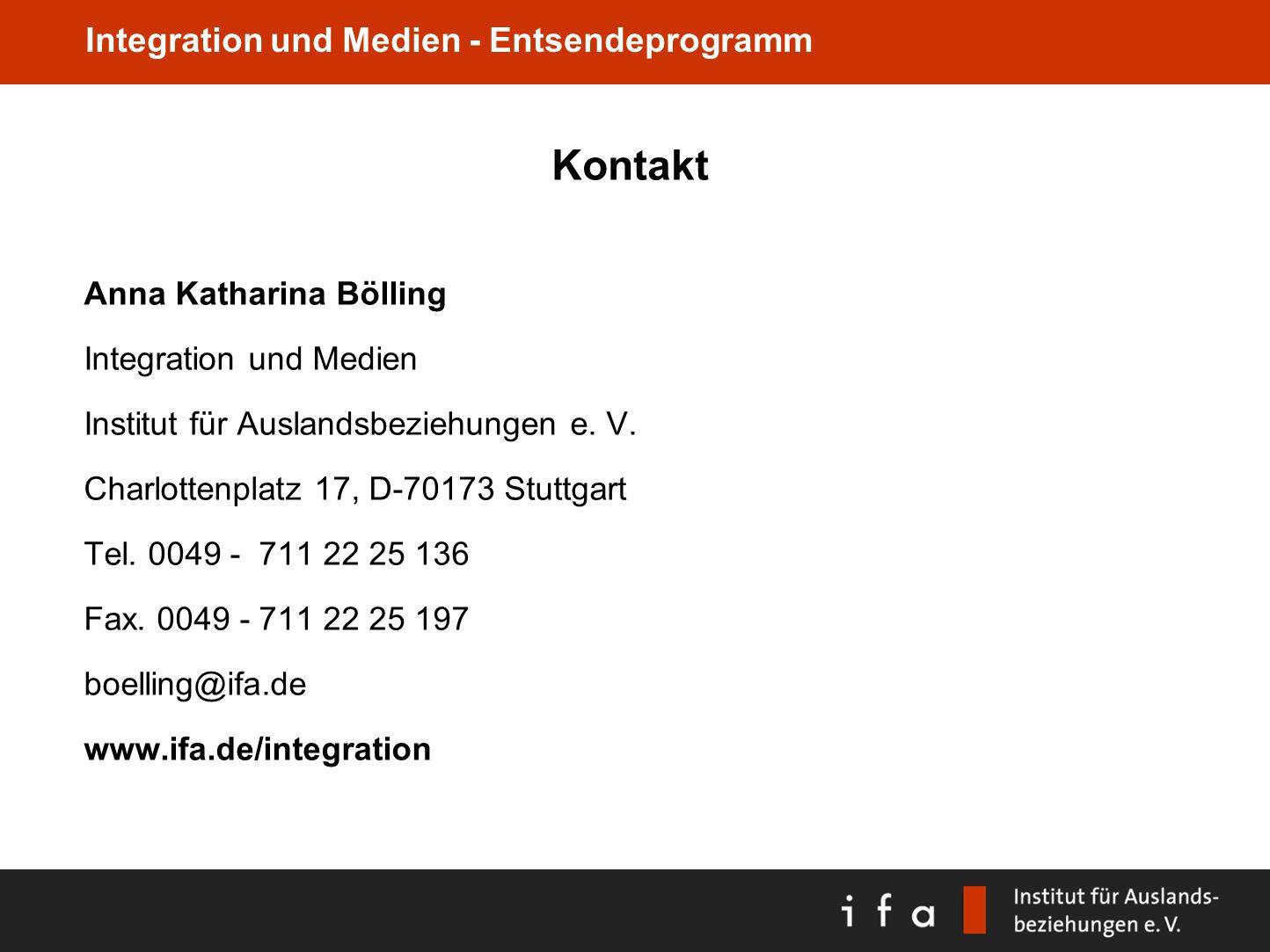 Integration und Medien - Entsendeprogramm Kontakt Anna Katharina Bölling Integration und Medien Institut für Auslandsbeziehungen e. V. Charlottenplatz