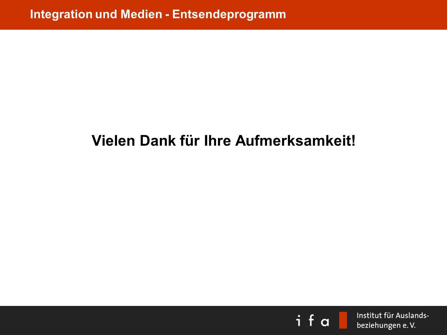 Integration und Medien - Entsendeprogramm Vielen Dank für Ihre Aufmerksamkeit!
